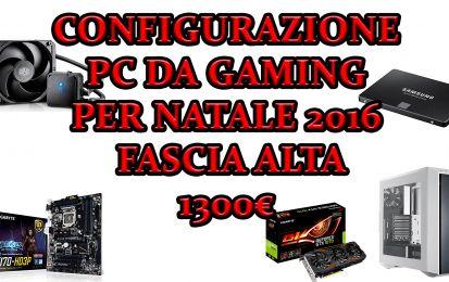 Configurazione PC da GAMING per Natale 2016: fascia alta 1300€